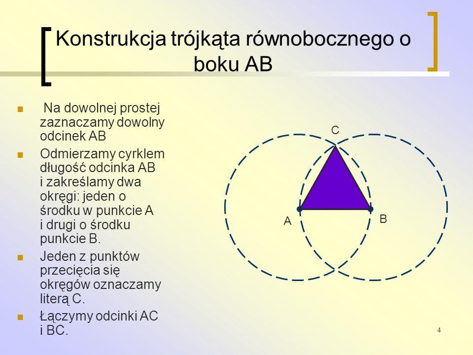 4 Konstrukcja trójkąta równobocznego o boku AB Na dowolnej prostej zaznaczamy dowolny odcinek AB Odmierzamy cyrklem długość odcinka AB i zakreślamy dw