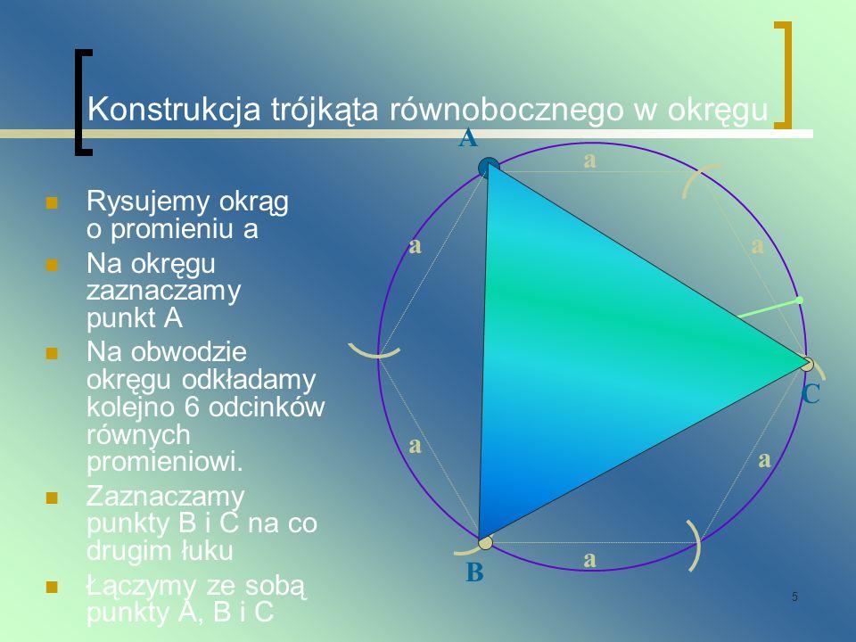 5 Konstrukcja trójkąta równobocznego w okręgu Rysujemy okrąg o promieniu a Na okręgu zaznaczamy punkt A Na obwodzie okręgu odkładamy kolejno 6 odcinkó