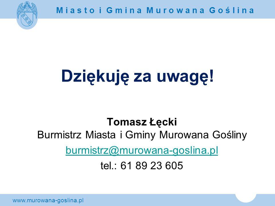 www.murowana-goslina.pl M i a s t o i G m i n a M u r o w a n a G o ś l i n a Dziękuję za uwagę! Tomasz Łęcki Burmistrz Miasta i Gminy Murowana Goślin