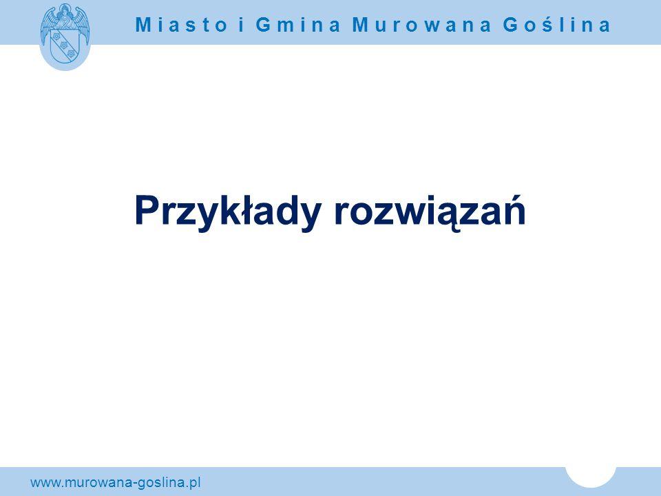 www.murowana-goslina.pl M i a s t o i G m i n a M u r o w a n a G o ś l i n a Przykłady rozwiązań