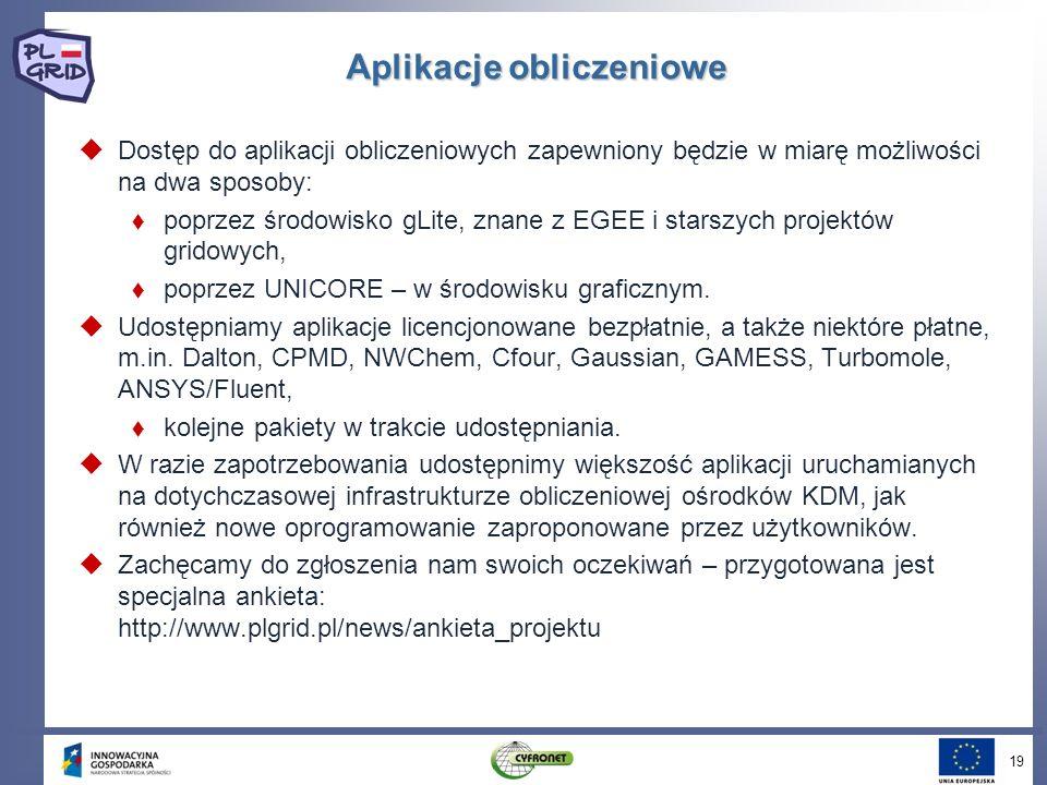 19 Aplikacje obliczeniowe Dostęp do aplikacji obliczeniowych zapewniony będzie w miarę możliwości na dwa sposoby: poprzez środowisko gLite, znane z EG