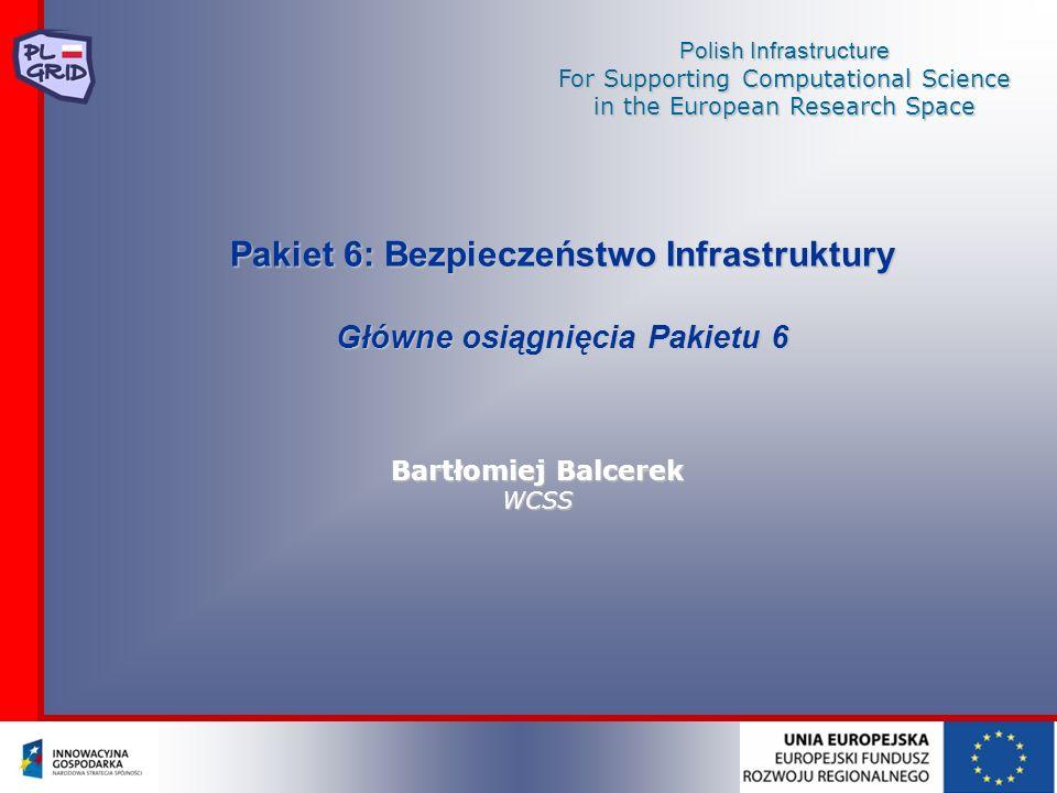 Polish Infrastructure For Supporting Computational Science in the European Research Space Pakiet 6: Bezpieczeństwo Infrastruktury Główne osiągnięcia P