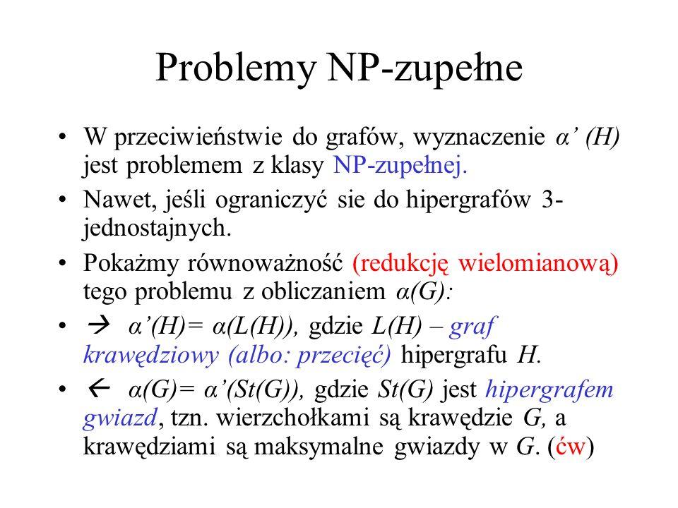 Skojarzenia i pokrycia hipergrafów Skojarzenie to zbiór rozłącznych krawędzi. α(H) – moc największego skojarzenia w H. Pokrycie to zbiór wierzchołków,