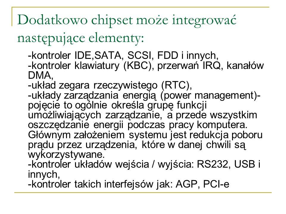 Dodatkowo chipset może integrować następujące elementy: -kontroler IDE,SATA, SCSI, FDD i innych, -kontroler klawiatury (KBC), przerwań IRQ, kanałów DM