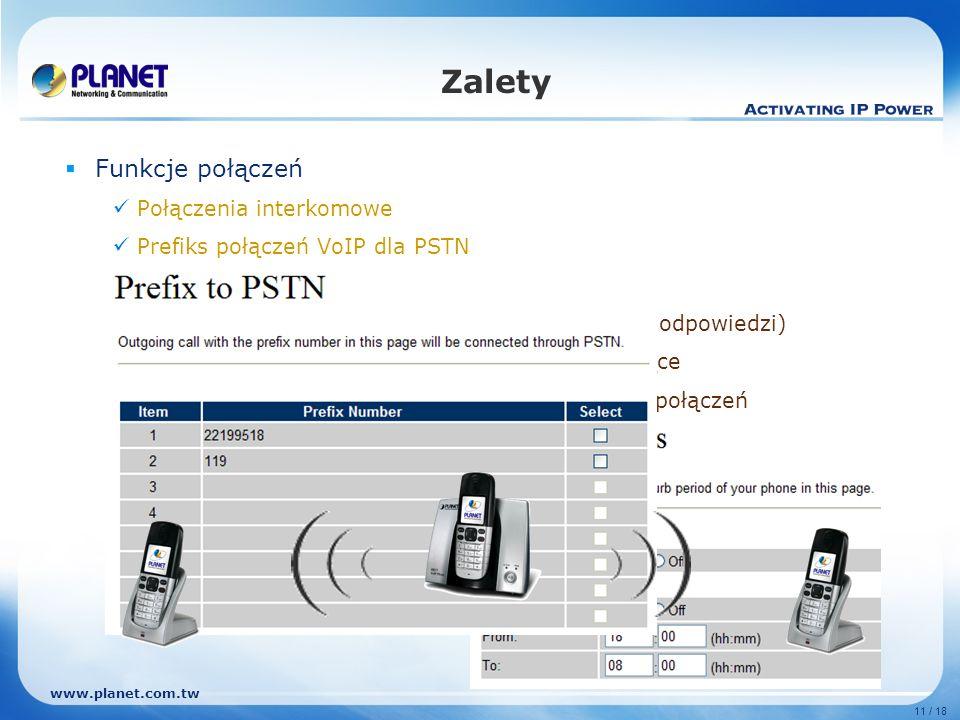 www.planet.com.tw 11 / 18 Zalety Funkcje połączeń Połączenia interkomowe Prefiks połączeń VoIP dla PSTN Identyfikacja dzwoniącego Przekazywanie połącz