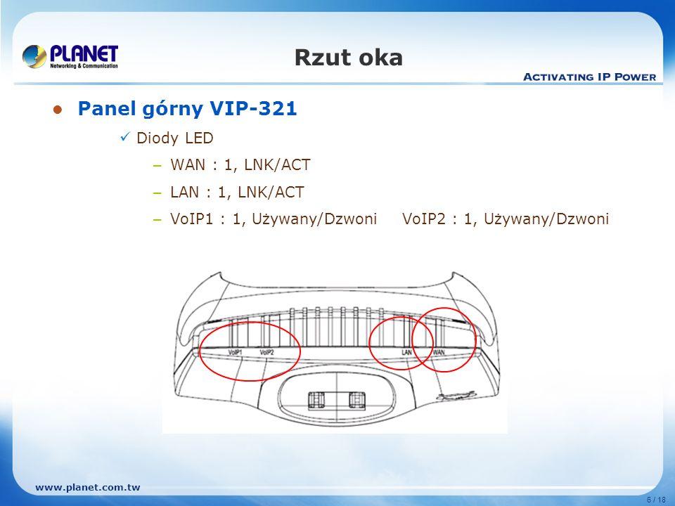 www.planet.com.tw 17 / 18 Porównanie ModelVIP-321VIP-320 Router NAT VV Serwer wirtualny VV DMZ -V DDoS / SPI Firewall -V QoS V- Funkcje telefoniczne 3-stronna konferencjaV- Identyfikacja dzwoniącegoV- Połączenia oczekująceV- WyciszanieV- Przekazywanie połączeńV- Wstrzymywanie połączeńV- Transfer połączeńVV Gorąca linia-V DNDVV Prefix PSTNV- Szybkie wybieranieVV Plan rozmówVV Książka telefoniczna14050 Blokada klawiaturyVV MWIV- Zapis/OdzyskiwanieV- Auto aktualizacjaV- Automatyczna konfiguracjaV- ZarządzanieSieć