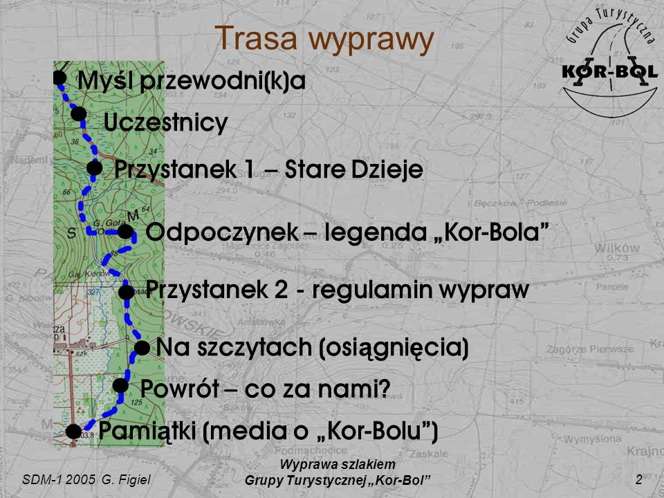 SDM-1 2005 G. Figiel Wyprawa szlakiem Grupy Turystycznej Kor-Bol 2 Trasa wyprawy My ś l przewodni(k)a Przystanek 2 - regulamin wypraw Na szczytach (os