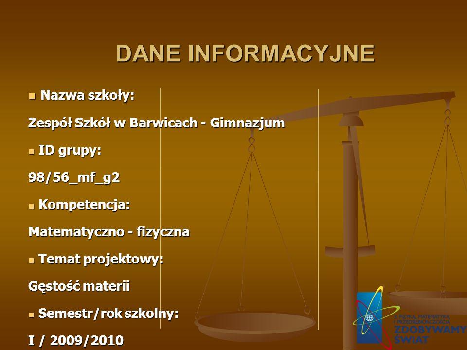 DANE INFORMACYJNE Nazwa szkoły: Nazwa szkoły: Zespół Szkół w Barwicach - Gimnazjum ID grupy: ID grupy:98/56_mf_g2 Kompetencja: Kompetencja: Matematycz