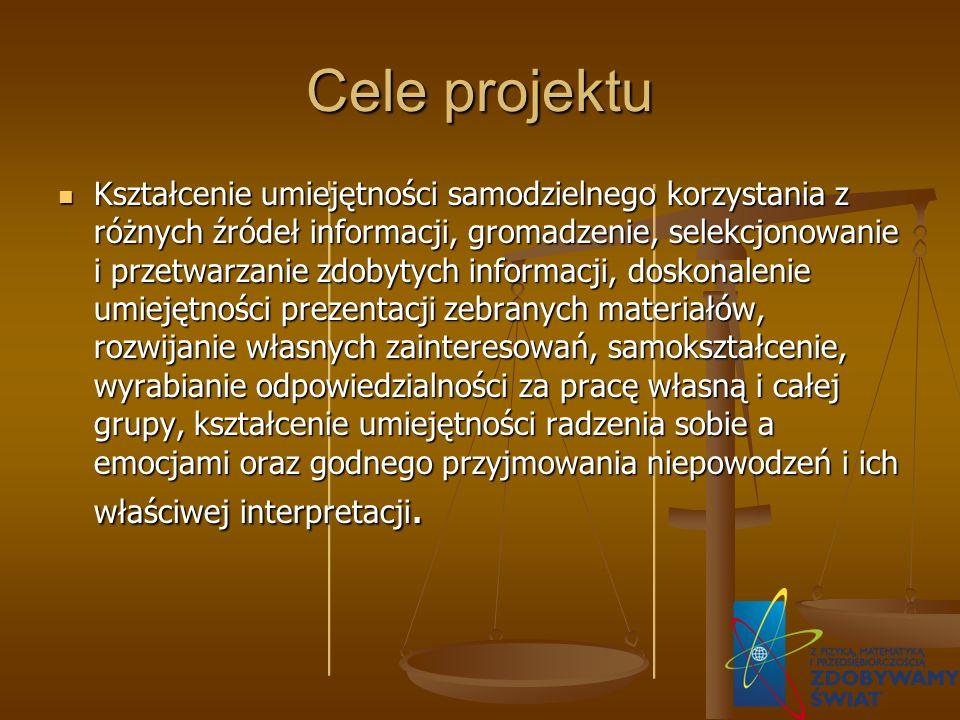 Cele projektu Kształcenie umiejętności samodzielnego korzystania z różnych źródeł informacji, gromadzenie, selekcjonowanie i przetwarzanie zdobytych i