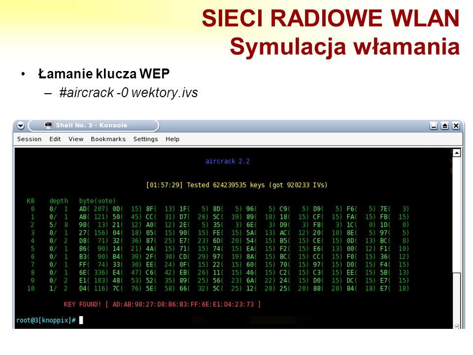 SIECI RADIOWE WLAN Symulacja włamania Łamanie klucza WEP –#aircrack -0 wektory.ivs