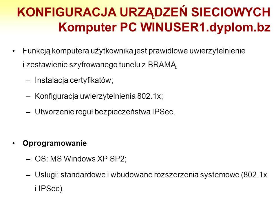 KONFIGURACJA URZĄDZEŃ SIECIOWYCH Komputer PC WINUSER1.dyplom.bz Funkcją komputera użytkownika jest prawidłowe uwierzytelnienie i zestawienie szyfrowan