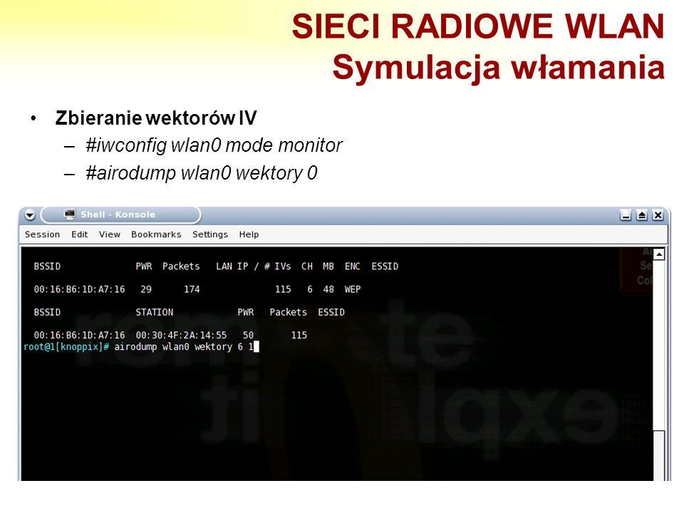 SIECI RADIOWE WLAN Symulacja włamania Zbieranie wektorów IV –#iwconfig wlan0 mode monitor –#airodump wlan0 wektory 0
