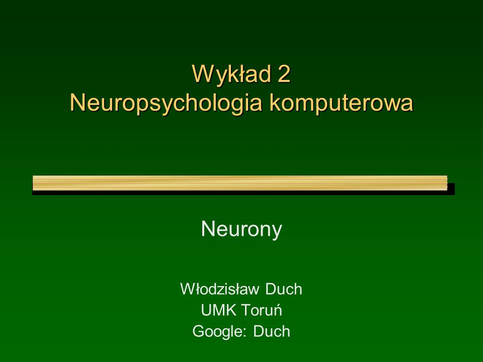 Wykład 2 Neuropsychologia komputerowa Neurony Włodzisław Duch UMK Toruń Google: Duch