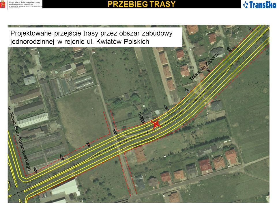 PRZEBIEG TRASY Projektowane przejście trasy przez obszar zabudowy jednorodzinnej w rejonie ul. Kwiatów Polskich