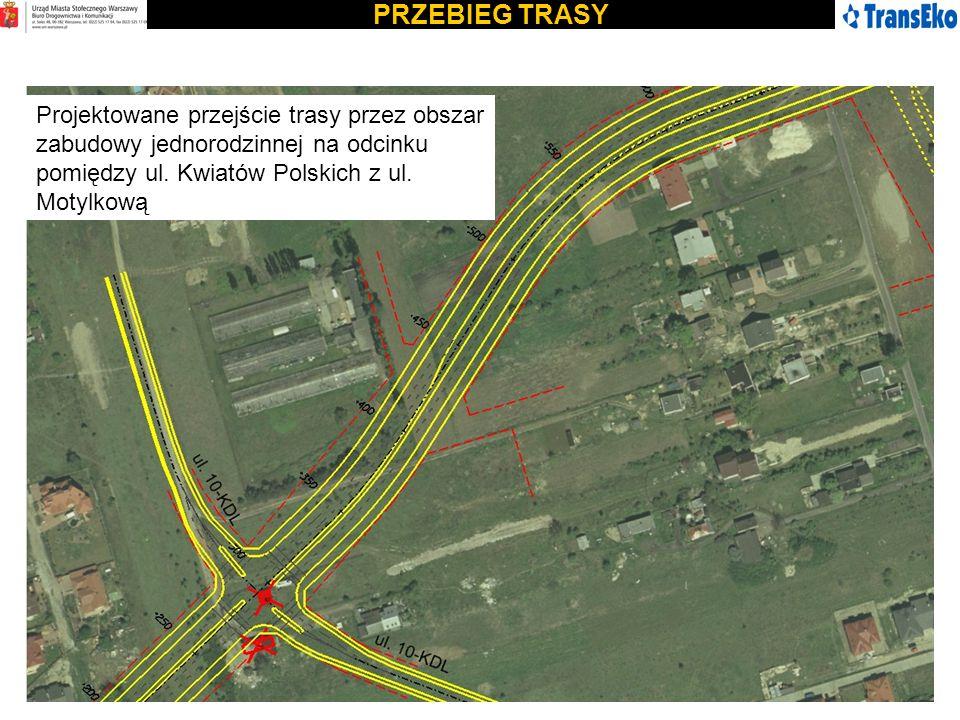 PRZEBIEG TRASY Projektowane przejście trasy przez obszar zabudowy jednorodzinnej na odcinku pomiędzy ul. Kwiatów Polskich z ul. Motylkową
