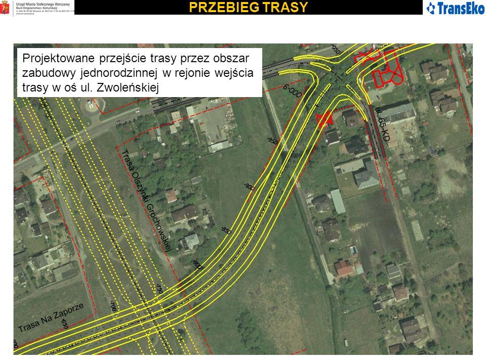 PRZEBIEG TRASY Projektowane przejście trasy przez obszar zabudowy jednorodzinnej w rejonie wejścia trasy w oś ul. Zwoleńskiej