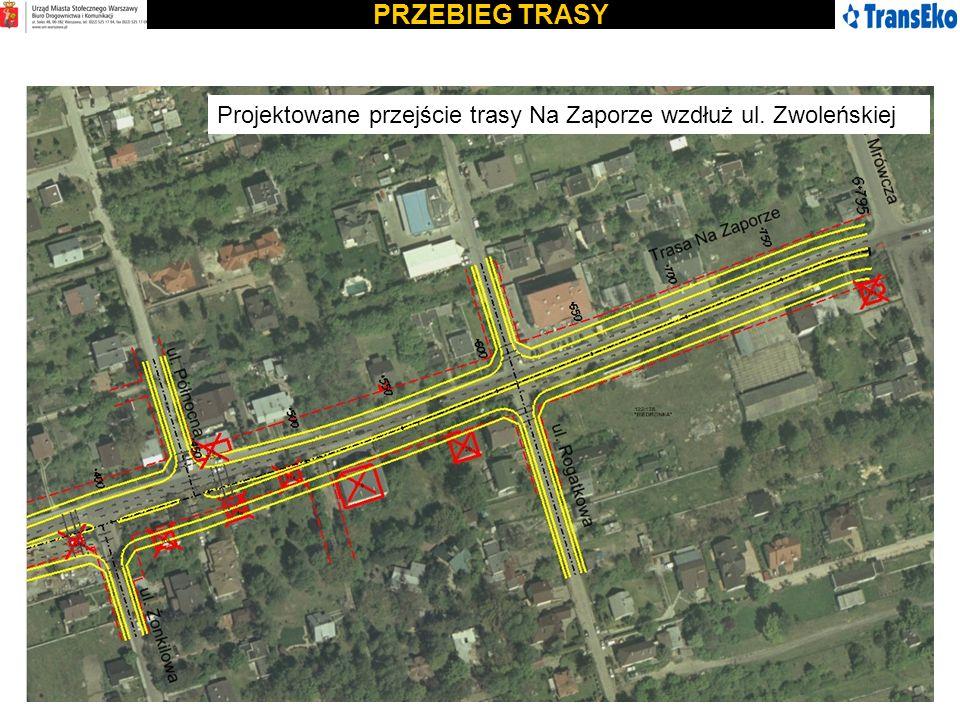 PRZEBIEG TRASY Projektowane przejście trasy Na Zaporze wzdłuż ul. Zwoleńskiej