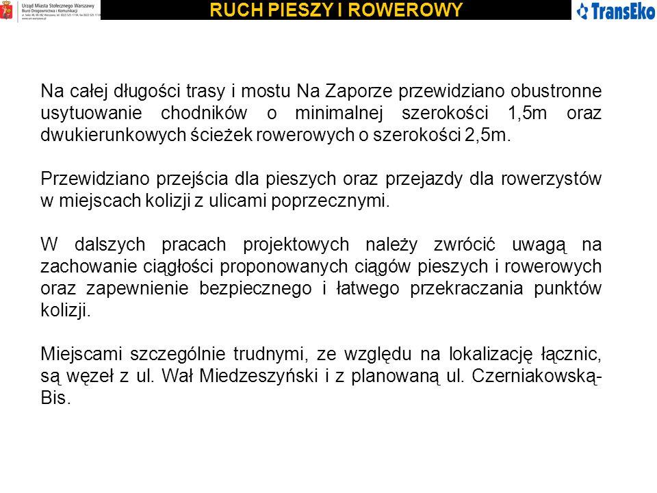 RUCH PIESZY I ROWEROWY Na całej długości trasy i mostu Na Zaporze przewidziano obustronne usytuowanie chodników o minimalnej szerokości 1,5m oraz dwuk