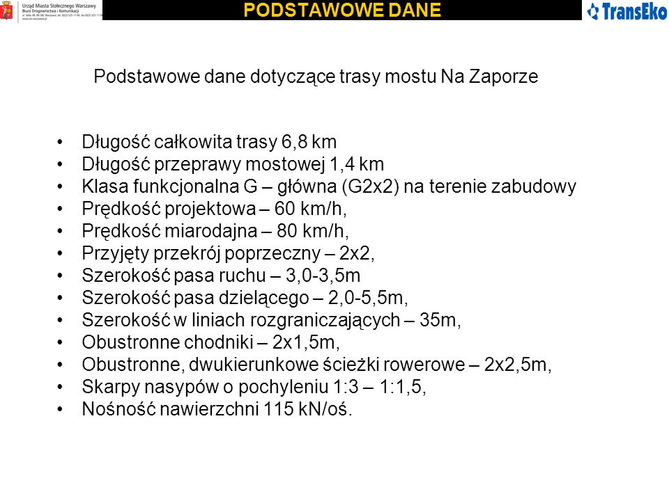 PODSTAWOWE DANE Podstawowe dane dotyczące trasy mostu Na Zaporze Długość całkowita trasy 6,8 km Długość przeprawy mostowej 1,4 km Klasa funkcjonalna G