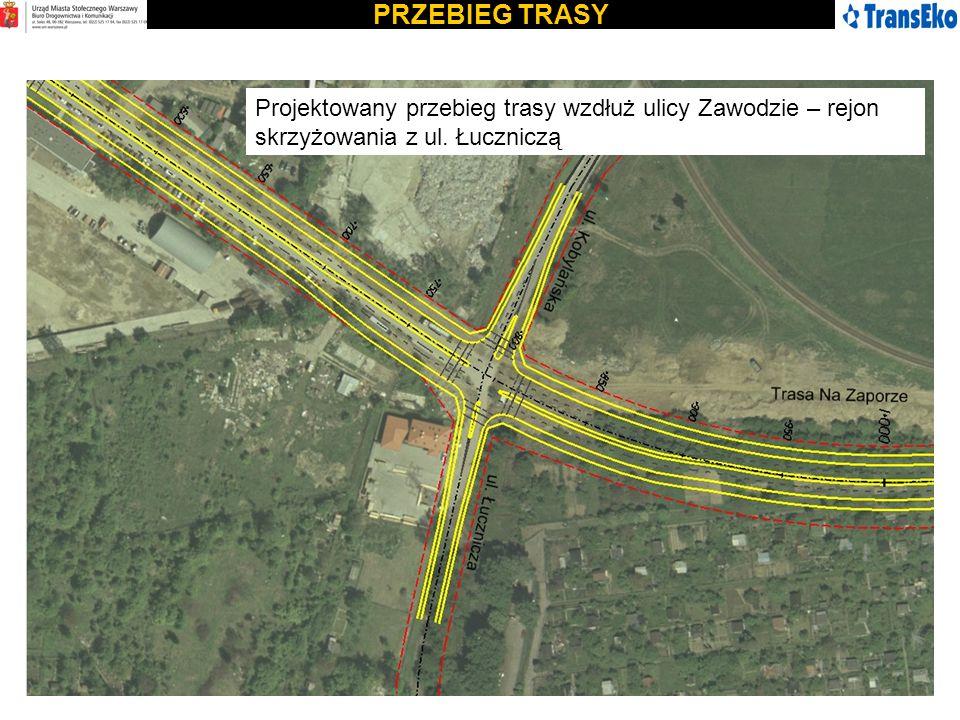 PRZEBIEG TRASY Projektowany przebieg trasy wzdłuż ulicy Zawodzie – rejon skrzyżowania z ul. Łuczniczą