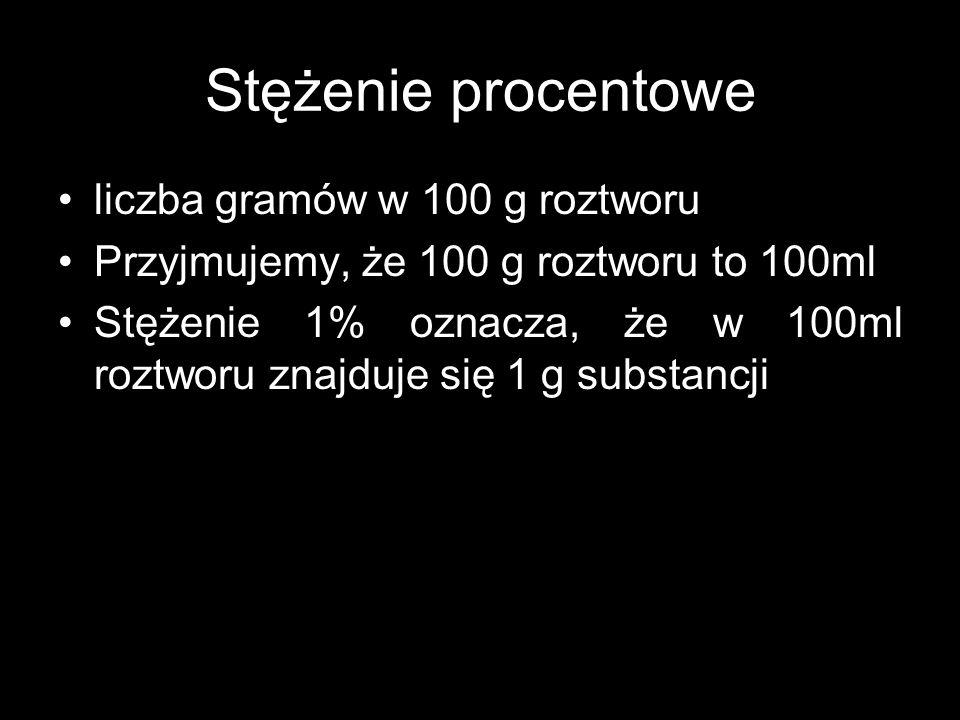 Stężenie procentowe liczba gramów w 100 g roztworu Przyjmujemy, że 100 g roztworu to 100ml Stężenie 1% oznacza, że w 100ml roztworu znajduje się 1 g s