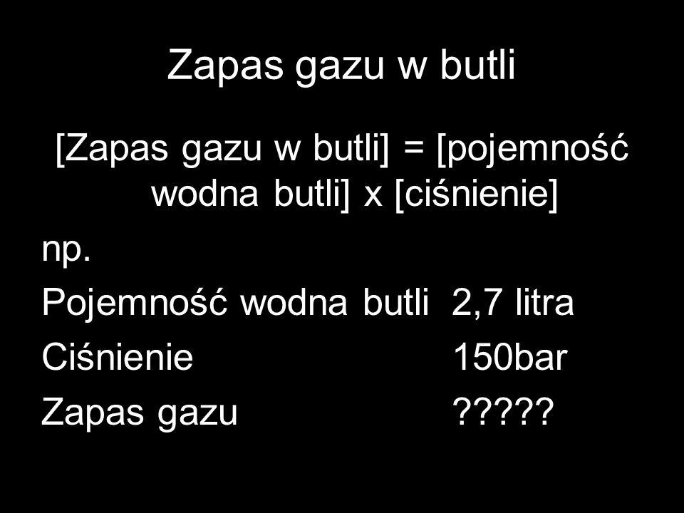 Zapas gazu w butli [Zapas gazu w butli] = [pojemność wodna butli] x [ciśnienie] np. Pojemność wodna butli2,7 litra Ciśnienie150bar Zapas gazu?????
