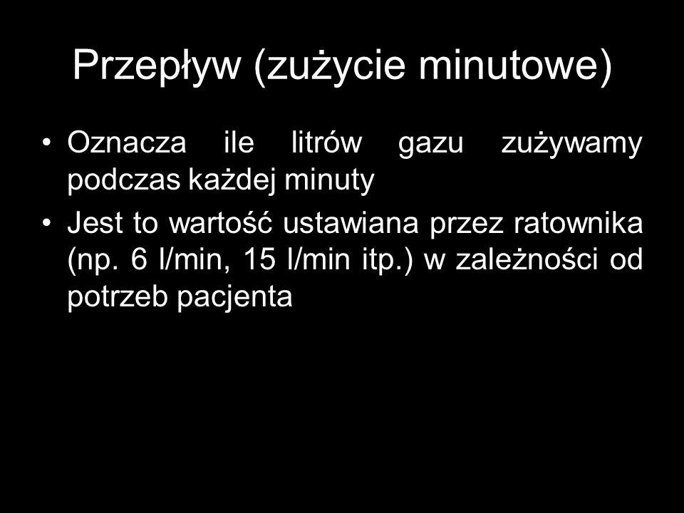 Przepływ (zużycie minutowe) Oznacza ile litrów gazu zużywamy podczas każdej minuty Jest to wartość ustawiana przez ratownika (np. 6 l/min, 15 l/min it