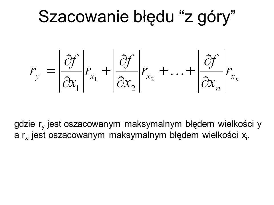 Szacowanie błędu z góry gdzie r y jest oszacowanym maksymalnym błędem wielkości y a r xi jest oszacowanym maksymalnym błędem wielkości x i.