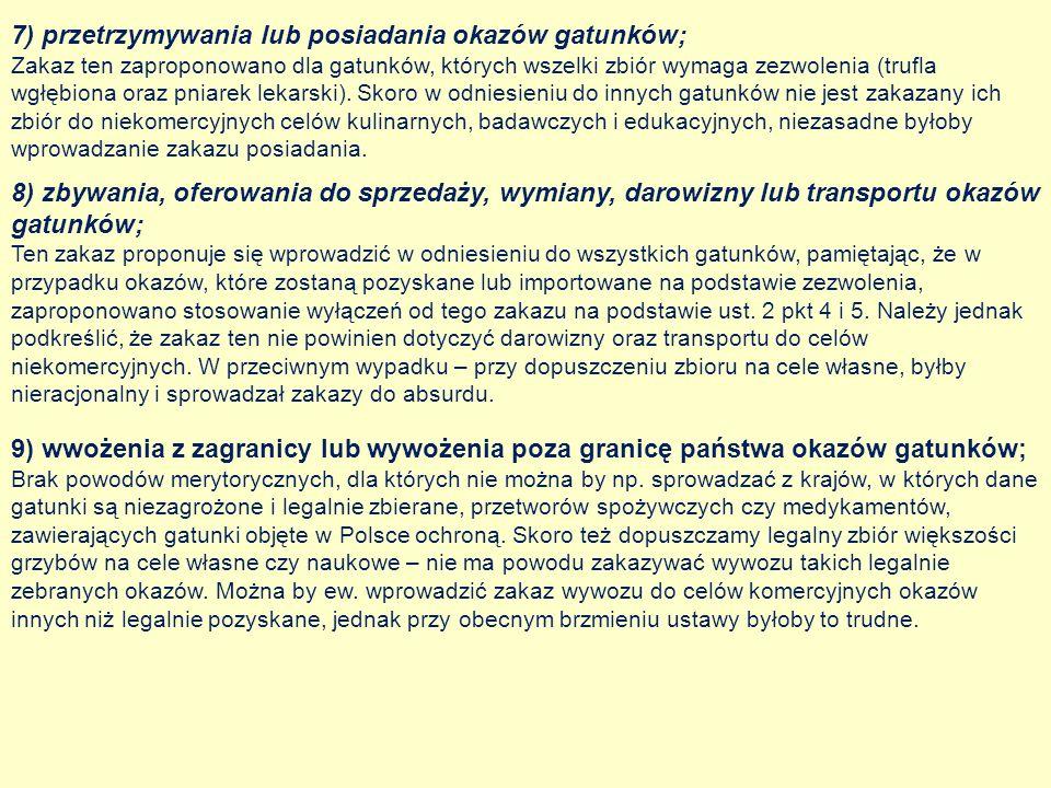 7) przetrzymywania lub posiadania okazów gatunków; Zakaz ten zaproponowano dla gatunków, których wszelki zbiór wymaga zezwolenia (trufla wgłębiona ora