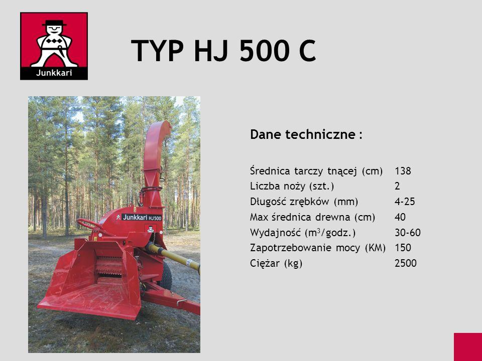 TYP HJ 500 C Dane techniczne : Średnica tarczy tnącej (cm)138 Liczba noży (szt.)2 Długość zrębków (mm)4-25 Max średnica drewna (cm)40 Wydajność (m 3 /
