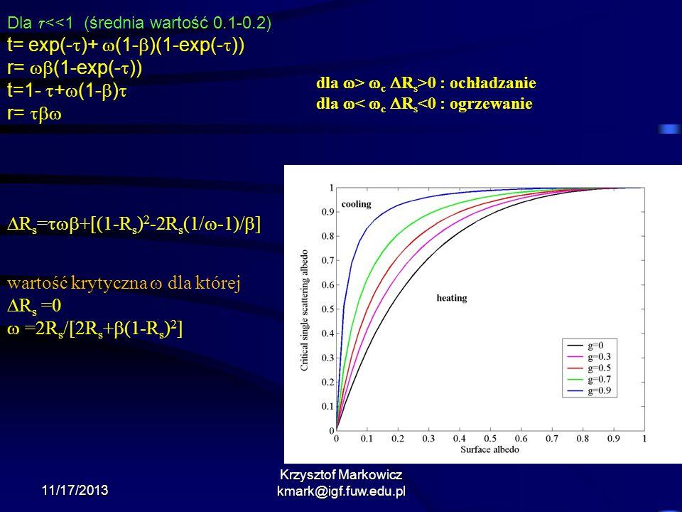 11/17/2013 Krzysztof Markowicz kmark@igf.fuw.edu.pl dla > c R s >0 : ochładzanie dla < c R s <0 : ogrzewanie Dla <<1 (średnia wartość 0.1-0.2) t= exp(