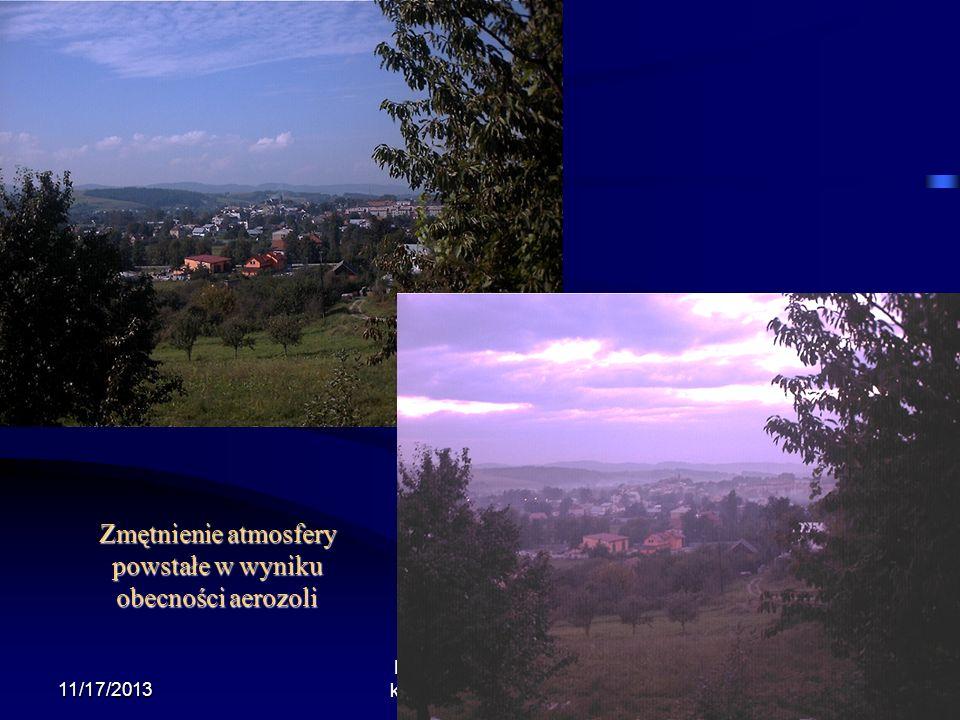 11/17/2013 Krzysztof Markowicz kmark@igf.fuw.edu.pl Zmętnienie atmosfery powstałe w wyniku obecności aerozoli