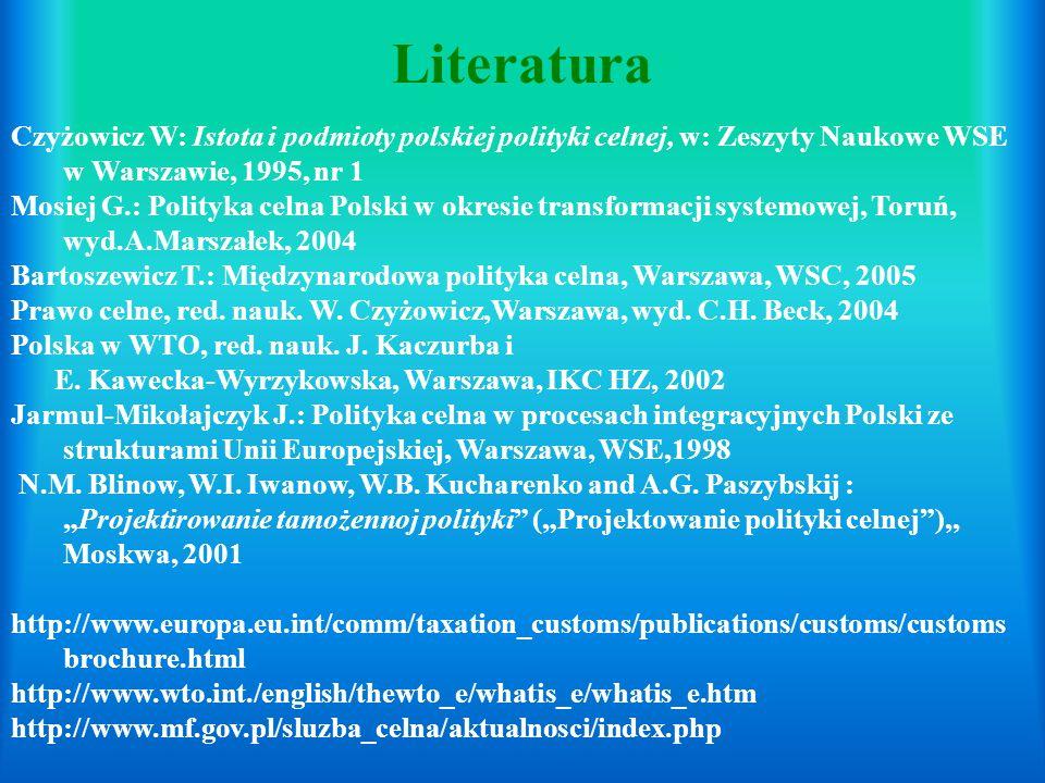 Czyżowicz W: Istota i podmioty polskiej polityki celnej, w: Zeszyty Naukowe WSE w Warszawie, 1995, nr 1 Mosiej G.: Polityka celna Polski w okresie tra