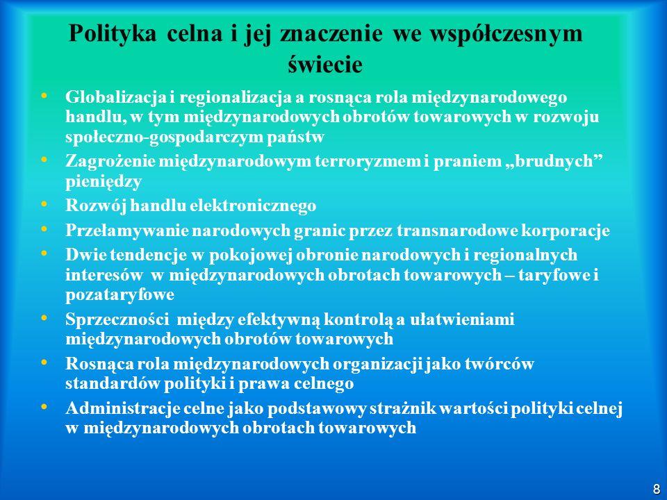 8 Polityka celna i jej znaczenie we współczesnym świecie Globalizacja i regionalizacja a rosnąca rola międzynarodowego handlu, w tym międzynarodowych
