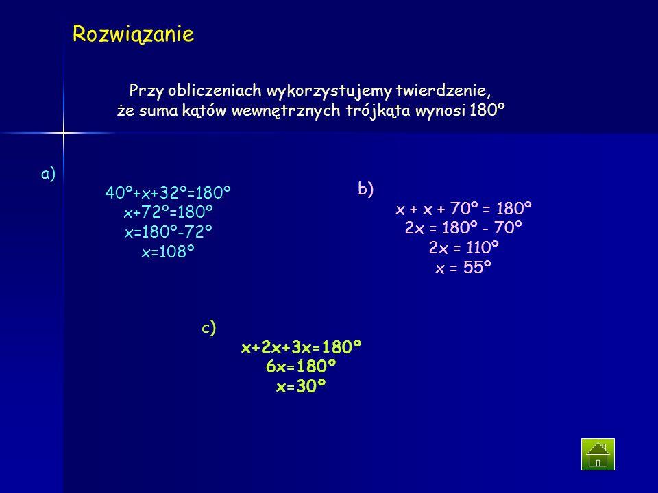 a) x 32º 40º c) x 3x 2x b) x 70º x Zadanie 1. rozwiązanieZadanie 2 Znajdź miary kąta x w trójkątach: