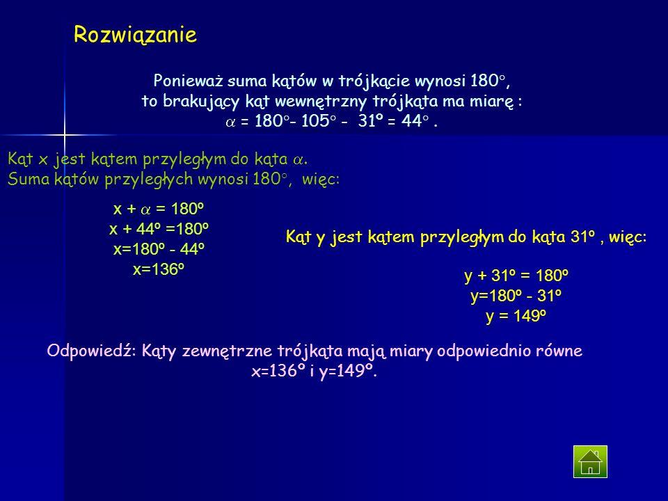 Znajdź miary kątów zewnętrznych x i y. Zadanie 3. x 105 31 y rozwiązanie