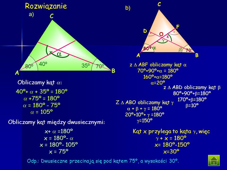Dany jest trójkąt o kątach przy podstawie 70º i 80º a) wyznacz kąt pod jakim przecinają się dwusieczne tych kątów; b) wyznacz kąt, pod jakim przecinaj