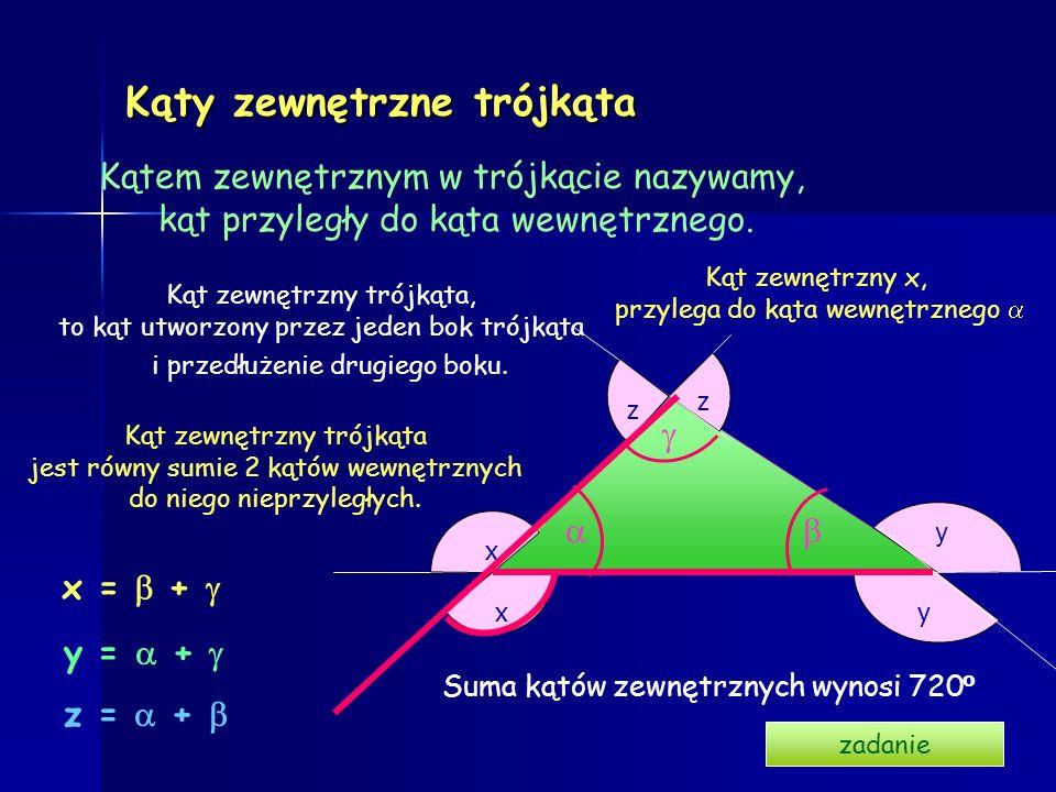 + + = 180 Suma kątów wewnętrznych trójkąta jest równa 180°. TWIERDZENIE: Rysujemy pomocniczą prostą k równoległą do boku AB, przechodzącą przez wierzc
