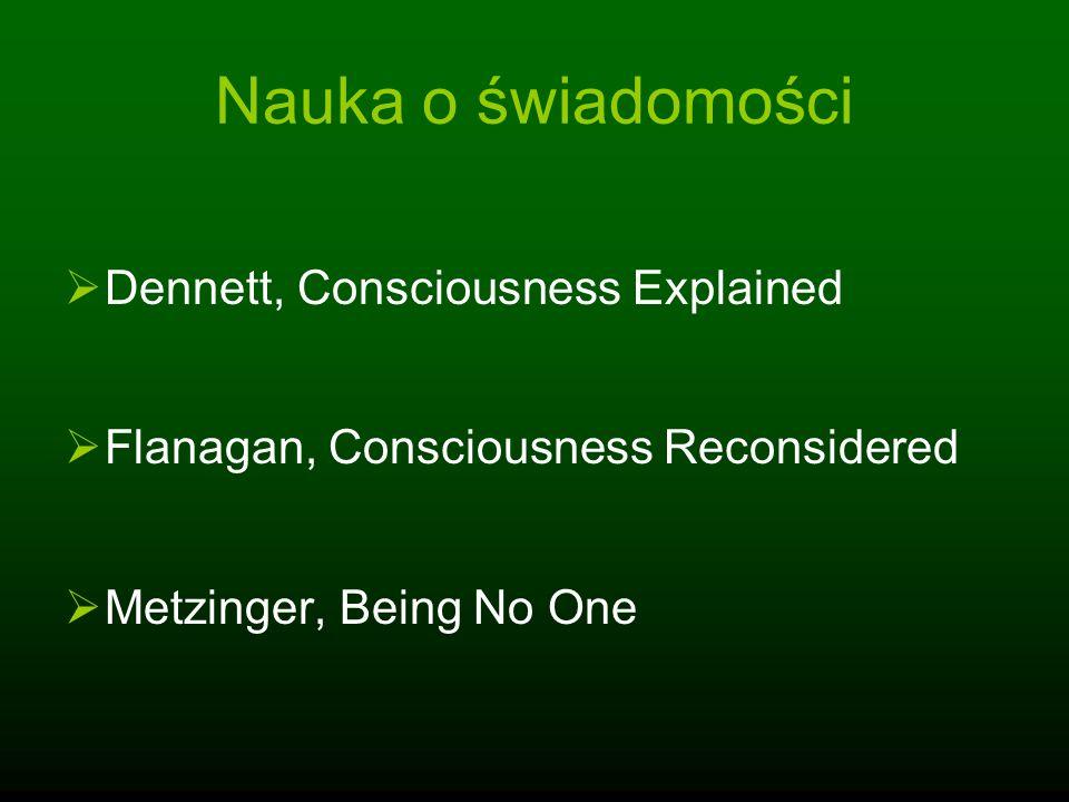 Nauka o świadomości Dennett, Consciousness Explained Flanagan, Consciousness Reconsidered Metzinger, Being No One