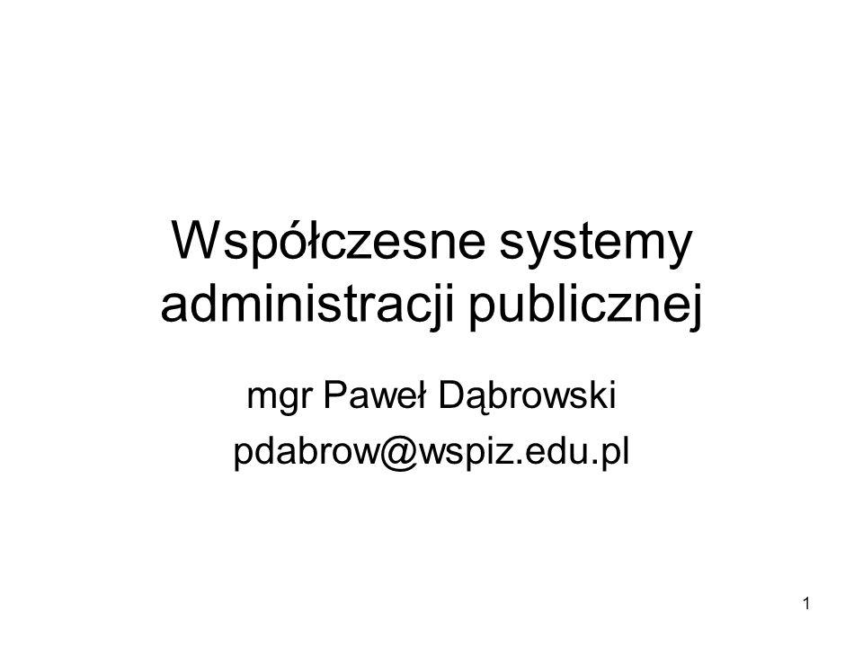 1 Współczesne systemy administracji publicznej mgr Paweł Dąbrowski pdabrow@wspiz.edu.pl