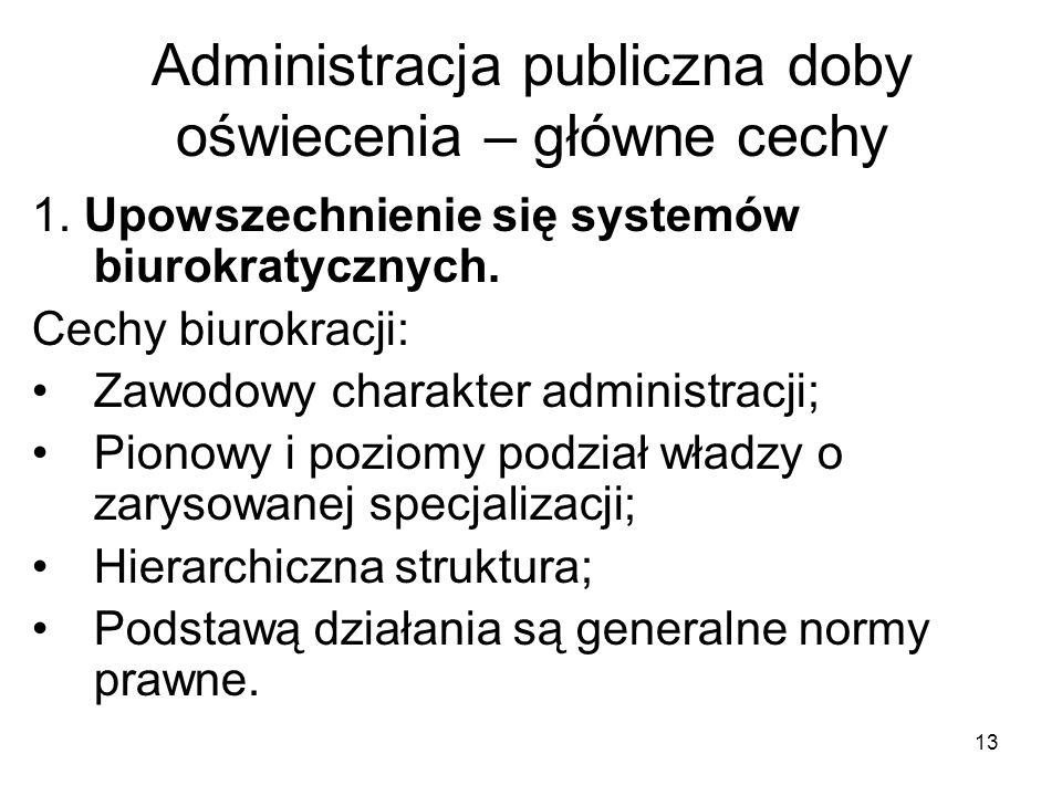 13 Administracja publiczna doby oświecenia – główne cechy 1. Upowszechnienie się systemów biurokratycznych. Cechy biurokracji: Zawodowy charakter admi