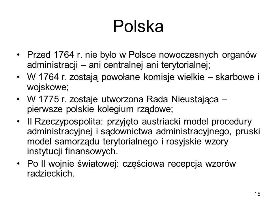 15 Polska Przed 1764 r. nie było w Polsce nowoczesnych organów administracji – ani centralnej ani terytorialnej; W 1764 r. zostają powołane komisje wi
