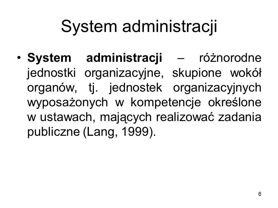 6 System administracji System administracji – różnorodne jednostki organizacyjne, skupione wokół organów, tj. jednostek organizacyjnych wyposażonych w