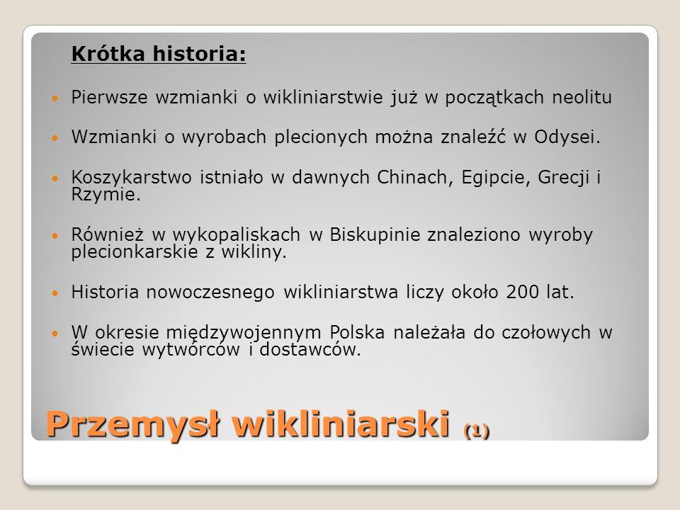 Przemysł wikliniarski (1) Krótka historia: Pierwsze wzmianki o wikliniarstwie już w początkach neolitu Wzmianki o wyrobach plecionych można znaleźć w
