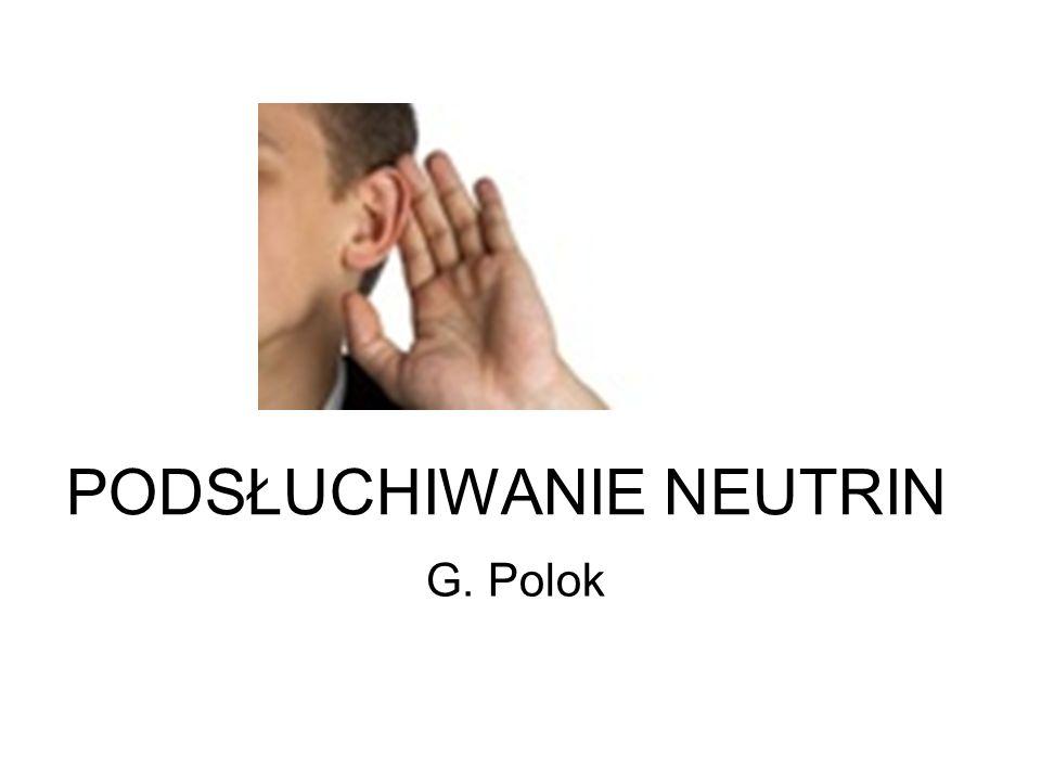PODSŁUCHIWANIE NEUTRIN G. Polok