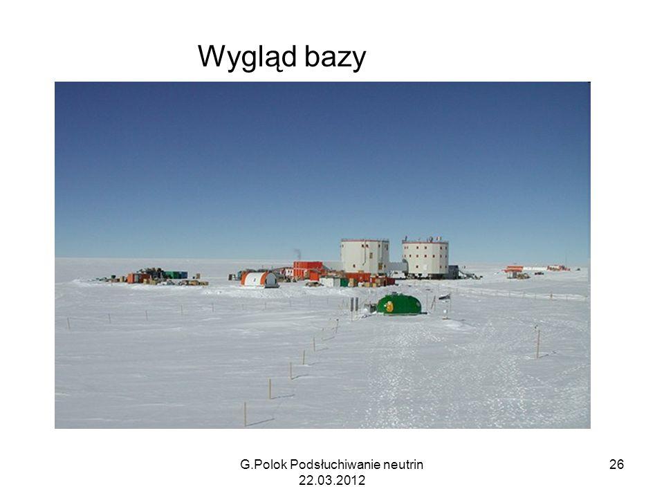 Wygląd bazy G.Polok Podsłuchiwanie neutrin 22.03.2012 26