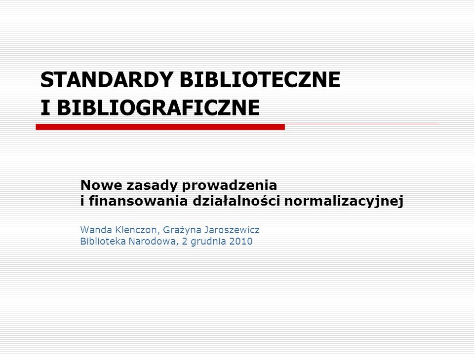 STANDARDY BIBLIOTECZNE I BIBLIOGRAFICZNE Nowe zasady prowadzenia i finansowania działalności normalizacyjnej Wanda Klenczon, Grażyna Jaroszewicz Bibli