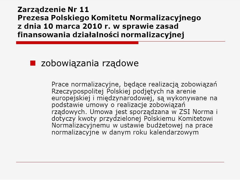 Zarządzenie Nr 11 Prezesa Polskiego Komitetu Normalizacyjnego z dnia 10 marca 2010 r. w sprawie zasad finansowania działalności normalizacyjnej zobowi