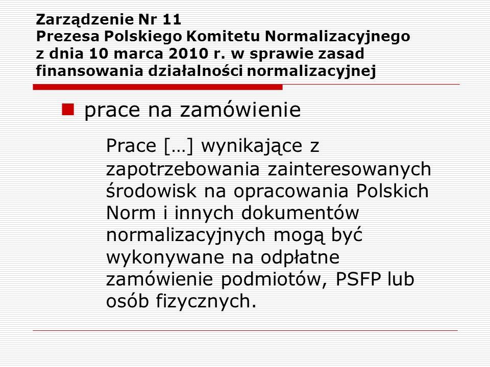 Zarządzenie Nr 11 Prezesa Polskiego Komitetu Normalizacyjnego z dnia 10 marca 2010 r. w sprawie zasad finansowania działalności normalizacyjnej prace